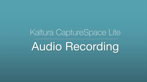 Thumbnail for entry CaptureSpace - Audio Recording