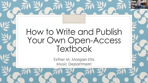 Thumbnail for entry 4-26-2021 How to Write and Publish Your Own Open-Access Textbook
