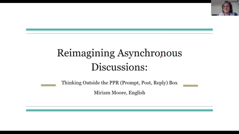 Thumbnail for entry 2-1-2021 RBTS: Reimagining Asynchronous Discussions: Thinking Outside the PPR (Prompt, Post, Reply) Box