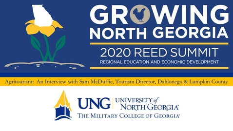 Thumbnail for entry 2020 REED Summit:  Agritourism Interview with Sam McDuffie, Tourism Director, Dahlonega & Lumpkin County