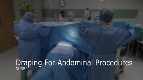 Thumbnail for entry NURS244-Draping For Abdominal Procedures