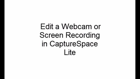 Thumbnail for entry Edit a Webcam or Screen Recording in CaptureSpace Lite
