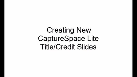 Thumbnail for entry Creating New CaptureSpace Lite Title/Credit Slides