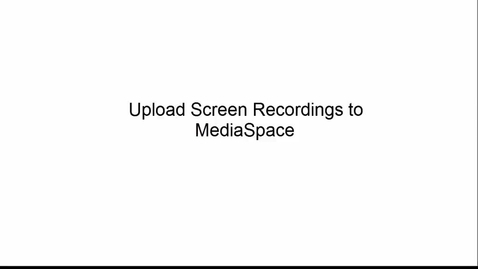 Thumbnail for entry Upload Screen Recordings to MediaSpace