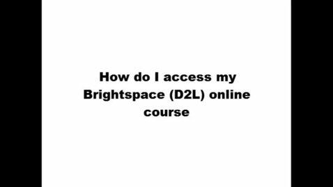 Thumbnail for entry How do I access my Brightspace (D2L) online course