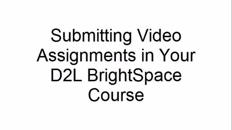 Thumbnail for entry Submitting Video Assignments in Your D2L BrightSpace Course