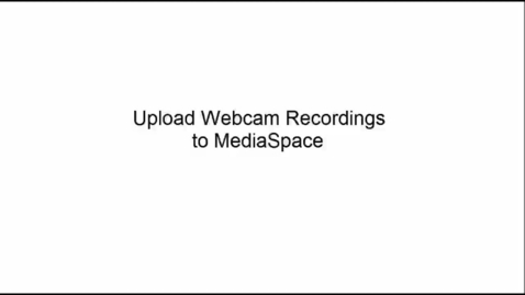 Thumbnail for entry Upload Webcam Recordings to the MediaSpace