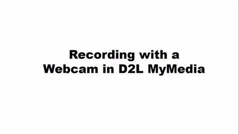 Thumbnail for entry Recording with a Webcam in D2L MyMedia