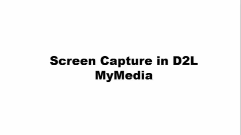 Thumbnail for entry Screen Capture in D2L MyMedia