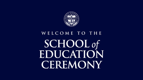 Thumbnail for entry School of Education Ceremony (1 of 2)   May 13, 2:00 PM