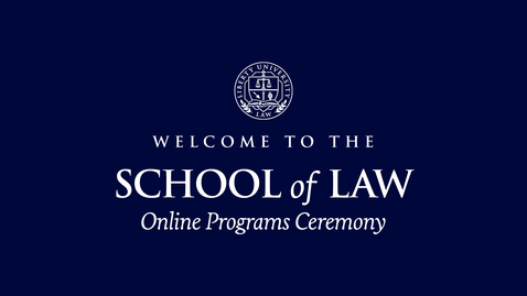 Thumbnail for entry School of Law - Online Programs Ceremony | May 15, 5:00 PM