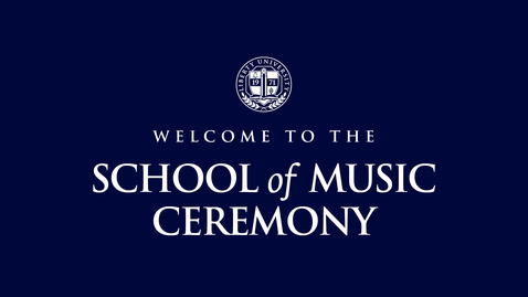 Thumbnail for entry School of Music Ceremony | May 13, 6:00 PM