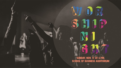 Thumbnail for entry School of Business Night of Worship - Nov.17, 6:00 PM