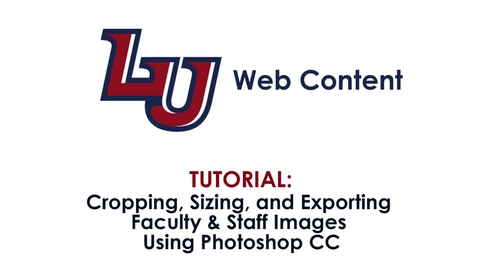 Thumbnail for entry Faculty & Staff Images: Cropping and Sizing in Photoshop CC