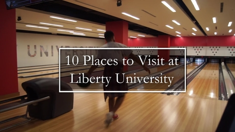 Thumbnail for entry 10 Places to Visit at Liberty University