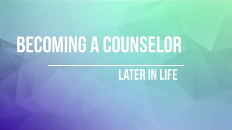 Thumbnail for entry Becoming a Counselor Later in Life (#10)