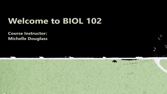 BIOL 102 M. Douglass Intro