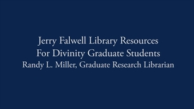 Thumbnail for entry Jerry Falwell Library Resources for Graduate Divinity Students - Section 2