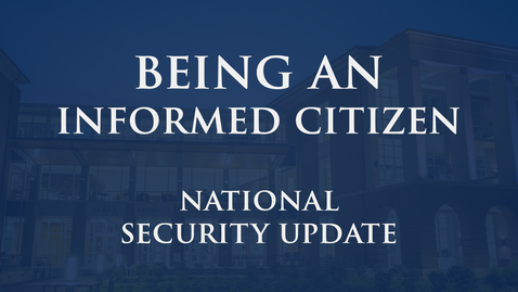 Thumbnail for entry Being an Informed Citizen: Natl Security Update