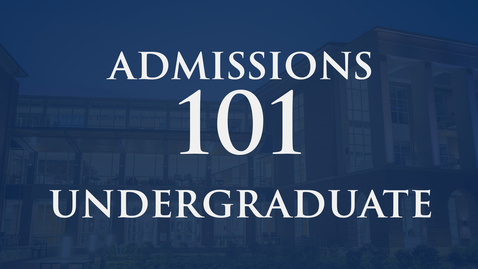 Thumbnail for entry Admissions 101 | Undergraduate