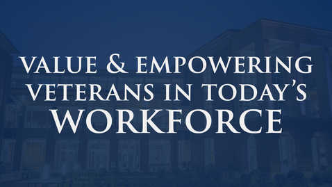 Thumbnail for entry Valuing/Empowering Veterans for Today's Workforce