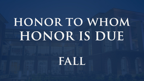 Thumbnail for entry Honor to Whom Honor is Due - Fall