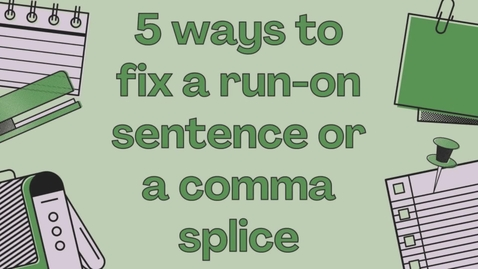 Thumbnail for entry LAN1000 1.3.T-  Lesson: Major Grammatical Errors (5 Ways to Fix a Run-on Sentence or Comma Splice)