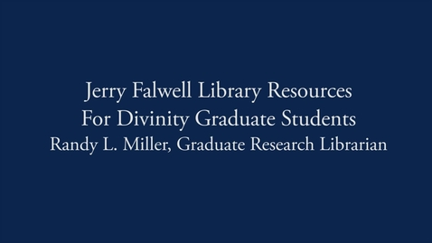 Thumbnail for entry Jerry Falwell Library Resources for Graduate Divinity Students - Section 8