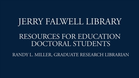 Thumbnail for entry Jerry Falwell Library Resources for Education Doctoral Students - Section 3
