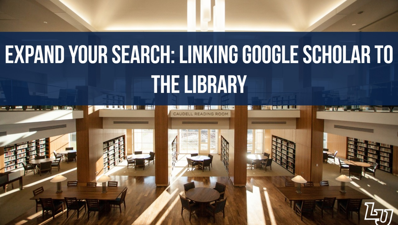 Expand Your Search: Linking Google Scholar to the Library