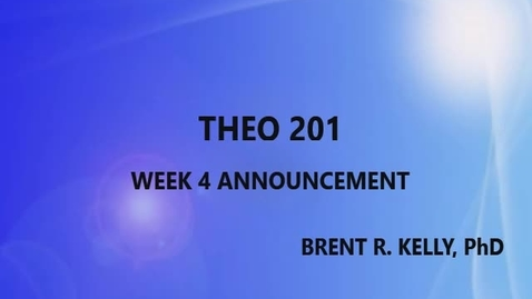 Thumbnail for entry WEEK 4 ANNOUNCEMENT THE0 201 KELLY