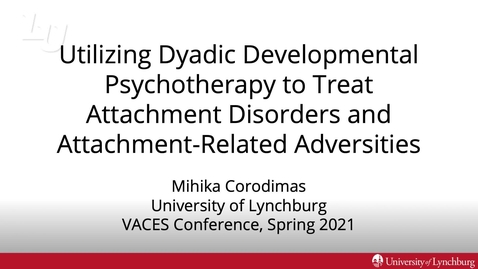 Thumbnail for entry Utilizing Dyadic Developmental Psychotherapy to Treat Attachment Disorders and Attachment-Related Adversities (#20)