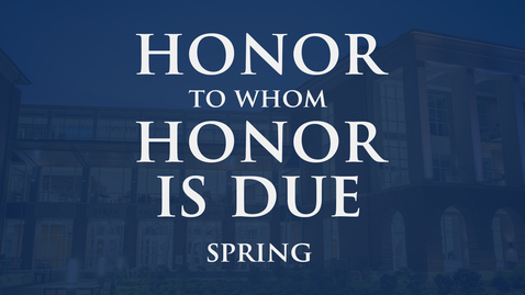 Thumbnail for entry Honor to whom Honor is Due - Spring