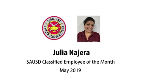 Thumbnail for entry Julia Najera SAUSD Classified Employee of the Month May 2019
