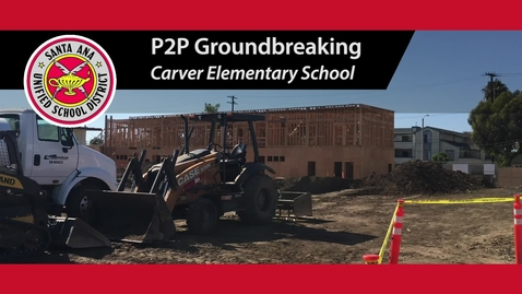 Thumbnail for entry P2P Groundbreaking at Carver Elementary - SAUSD