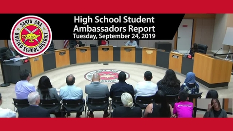 Thumbnail for entry High School Student Ambassadors Reports to SAUSD Board Meeting  Tuesday, September 24, 2019