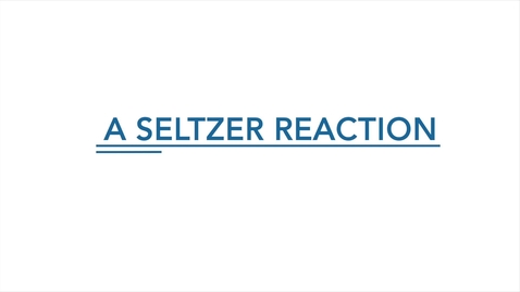 Thumbnail for entry A Seltzer Reaction