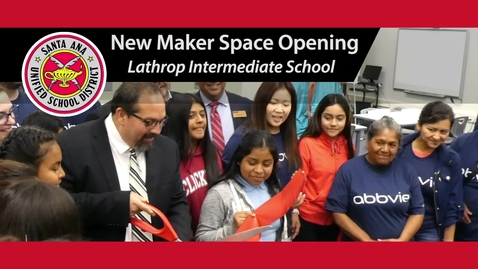 Thumbnail for entry New Maker Space Opens at Lathrop Intermediate School - SAUSD