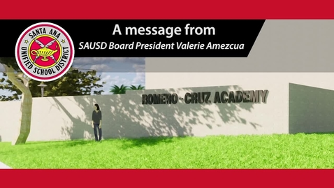Thumbnail for entry Message from SAUSD Board President About Romero-Cruz Academy Opening