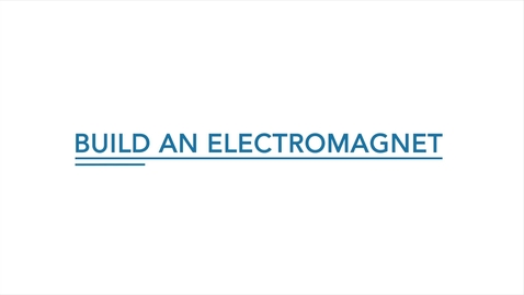 Thumbnail for entry Build an Electromagnet