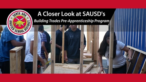 Thumbnail for entry A Closer Look at the Santa Ana Unified School District's Building Trades Pre-Apprenticeship Program