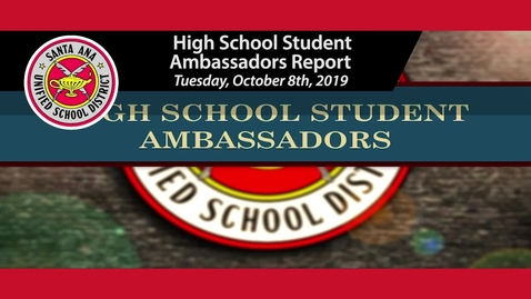 Thumbnail for entry High School Student Ambassadors Deliver their Reports to SAUSD Board Meeting 10/8/2019
