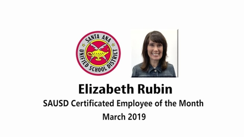 Thumbnail for entry Elizabeth Rubin SAUSD Certificated Employee of the Month March 2019
