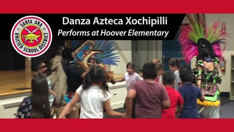 Thumbnail for entry Danza Azteca Xochipilli at Hoover Elementary School, Santa Ana Unified School District