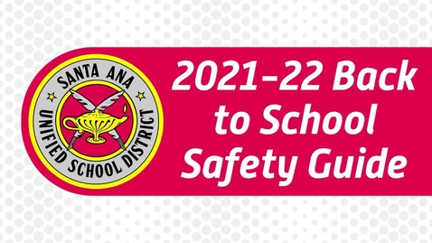 Thumbnail for entry SAUSD 2021-22 Back to School Safety Guide (Subtitled)