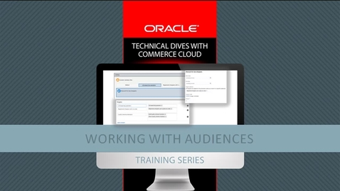 Technical Dives with Commerce Cloud: Working With Audiences