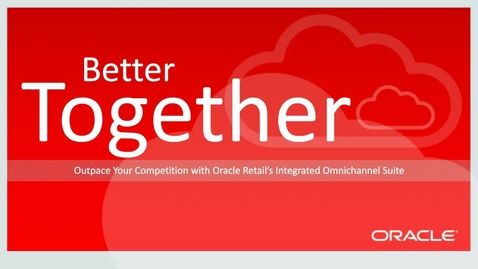 [Webcast] Better Together: Outpace Your Competition With Oracle's Integrated Omnichannel Suite