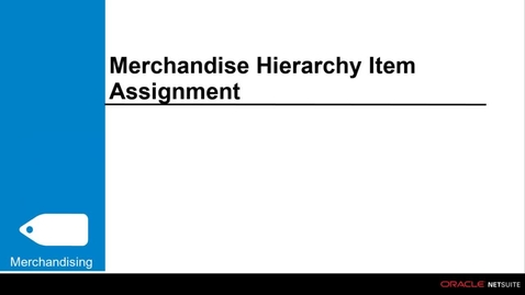 Thumbnail for entry Commerce Merchandising: Merchandise Hierarchy Item Assignment