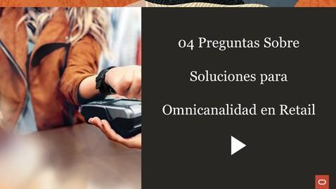Thumbnail for entry 04 Preguntas Sobre Soluciones para Omnicanalidad en Retail