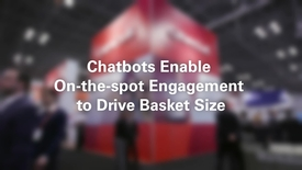 Thumbnail for entry Chatbots Enable On-the-spot Engagement to Drive Basket Size